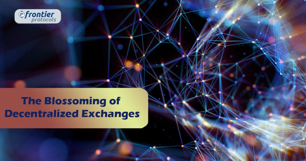 The Blossoming of Decentralized Exchanges